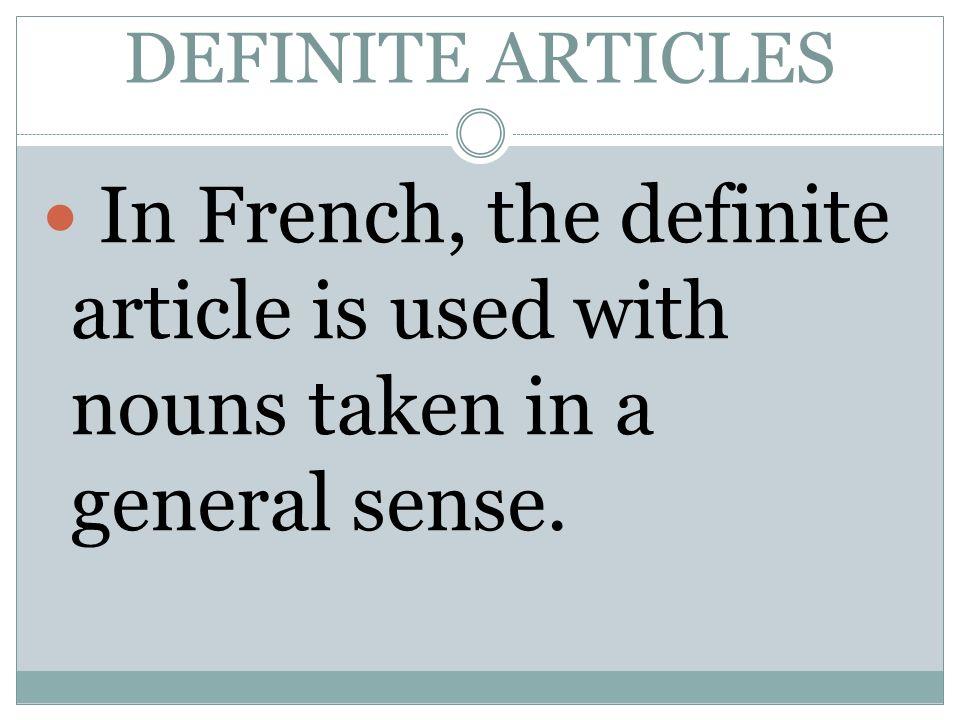 DEFINITE ARTICLES In French, the definite articles are: le, la, l, les.
