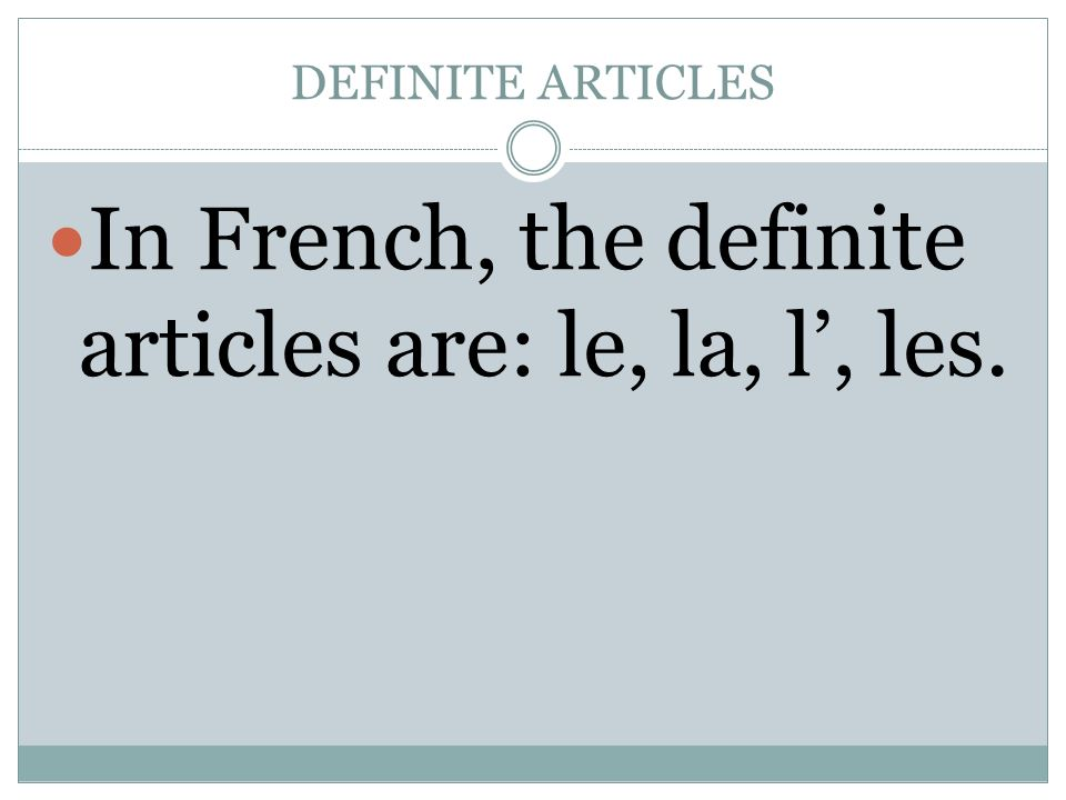 DEFINITE ARTICLES In French, the definite articles are: le, la, l, les.