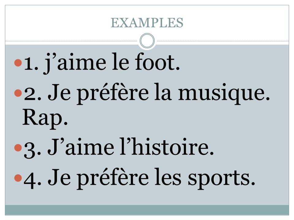 EXAMPLES 1. jaime le foot. 2. Je préfère la musique. Rap. 3. Jaime lhistoire. 4. Je préfère les sports.