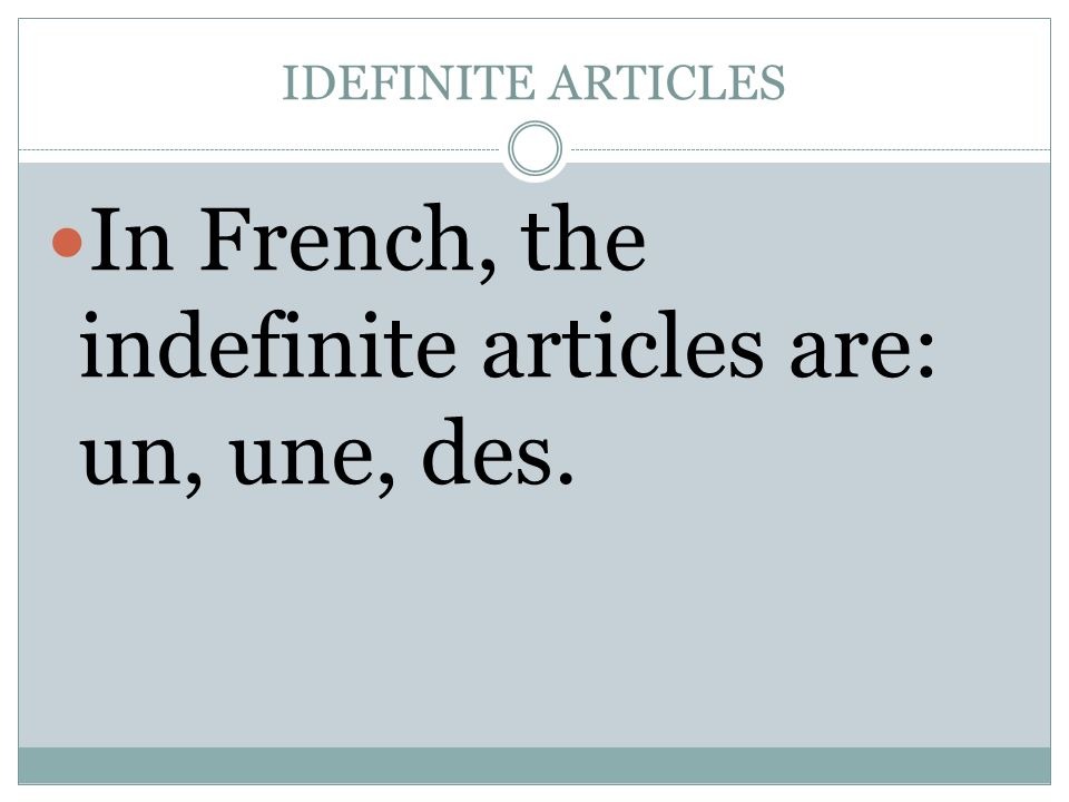 IDEFINITE ARTICLES In French, the indefinite articles are: un, une, des.