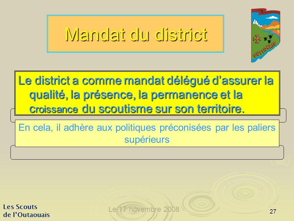 27 Mandat du district Le district a comme mandat délégué dassurer la qualité, la présence, la permanence et la c roissance du scoutisme sur son territoire.