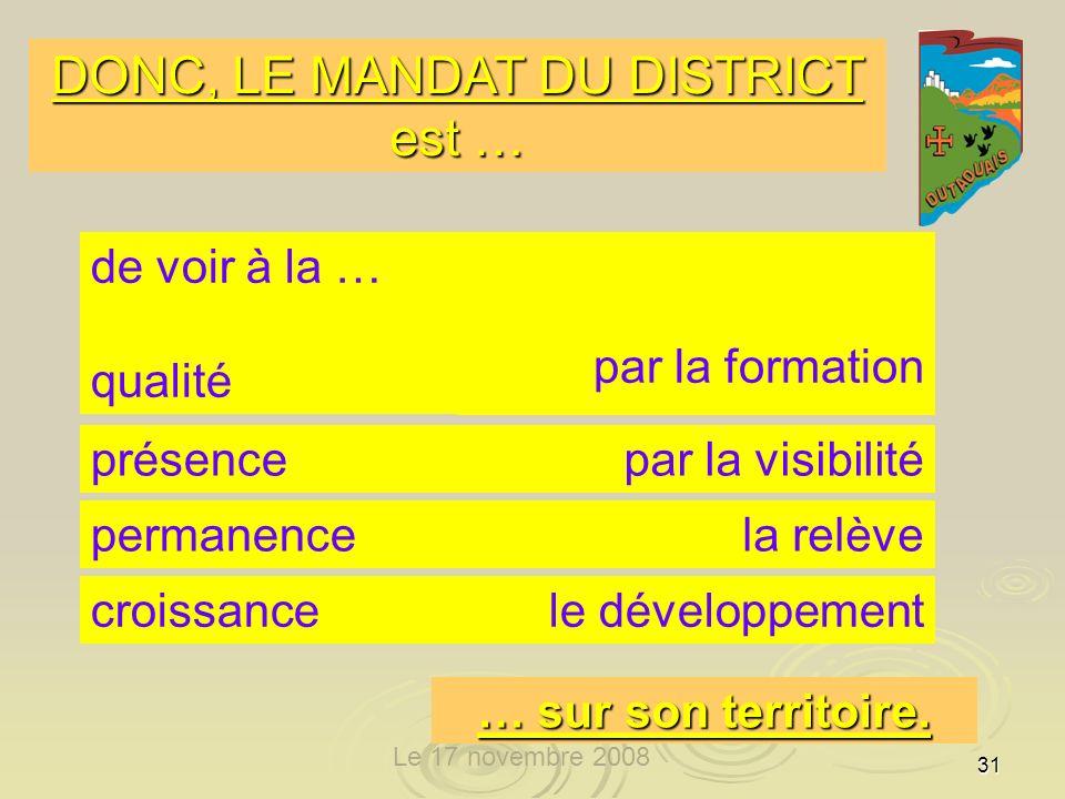 31 DONC, LE MANDAT DU DISTRICT est … de voir à la … qualité par la formation présencepar la visibilité permanencela relève croissancele développement … sur son territoire.