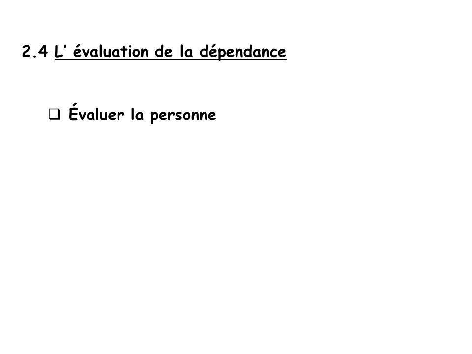 2.4 L évaluation de la dépendance Évaluer la personne Évaluer la charge en soins Évaluer le coût de la dépendance