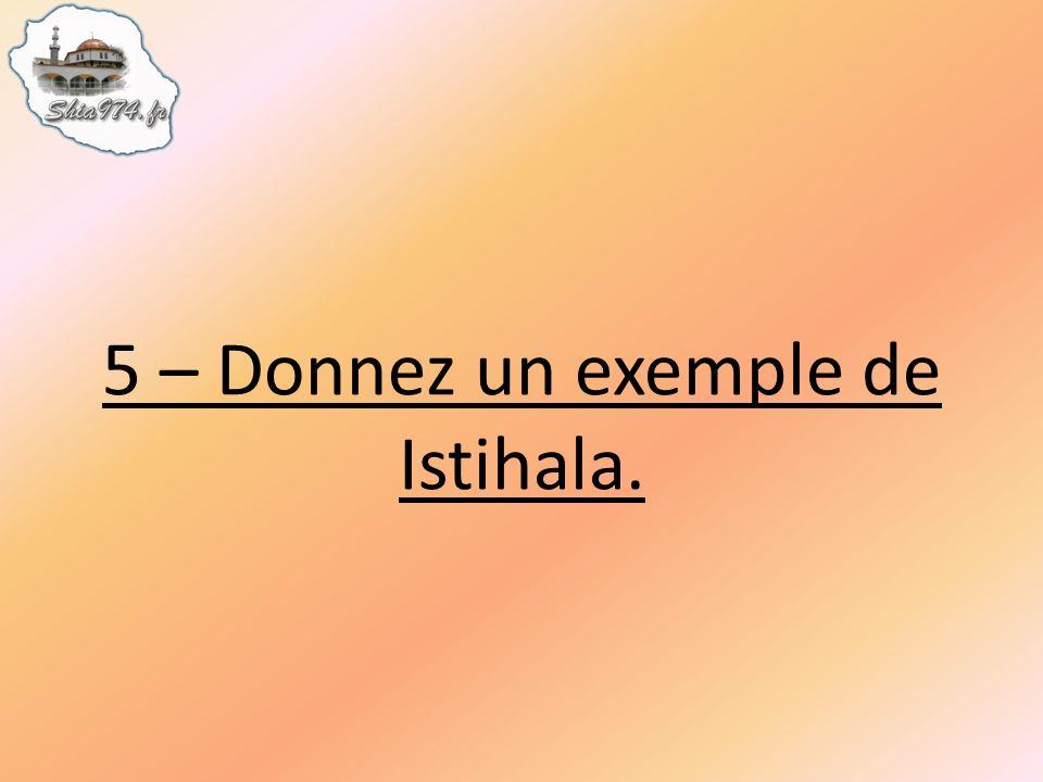 5 – Donnez un exemple de Istihala.