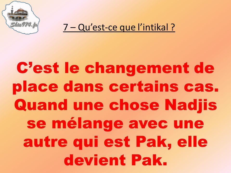 Cest le changement de place dans certains cas. Quand une chose Nadjis se mélange avec une autre qui est Pak, elle devient Pak.