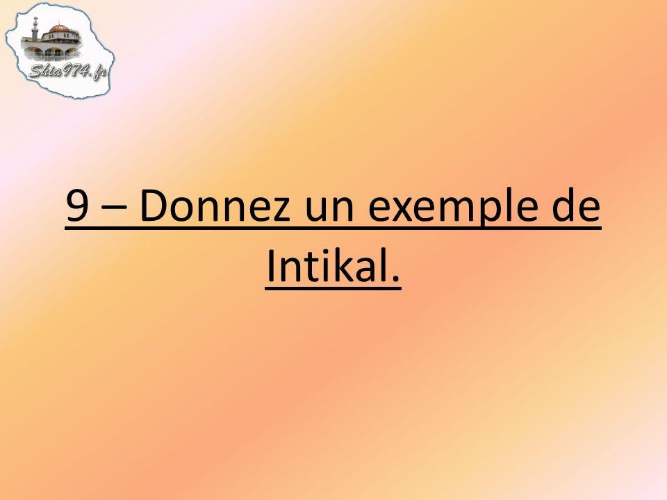 9 – Donnez un exemple de Intikal.