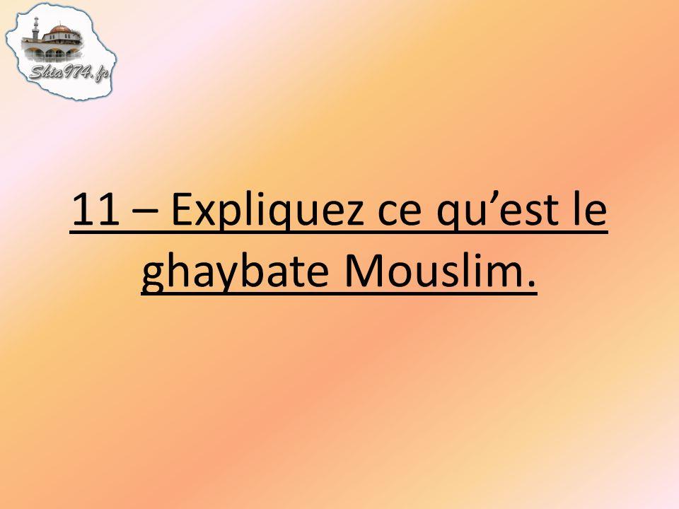 11 – Expliquez ce quest le ghaybate Mouslim.