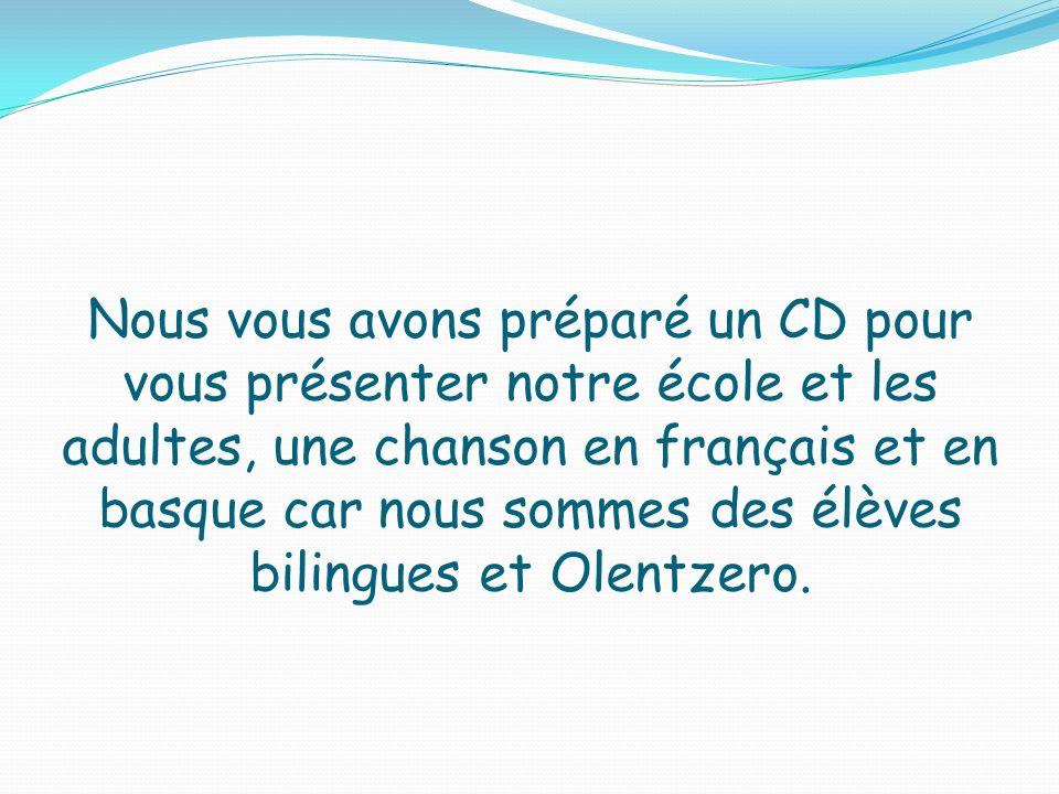 Nous vous avons préparé un CD pour vous présenter notre école et les adultes, une chanson en français et en basque car nous sommes des élèves bilingue