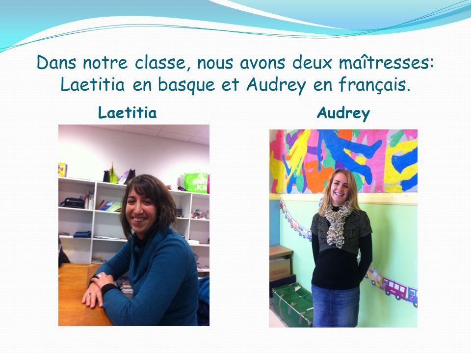 Dans notre classe, nous avons deux maîtresses: Laetitia en basque et Audrey en français. Laetitia Audrey