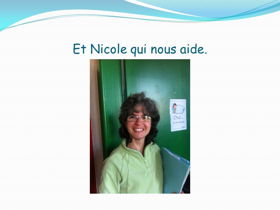 Et Nicole qui nous aide.