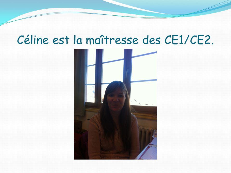 Céline est la maîtresse des CE1/CE2.