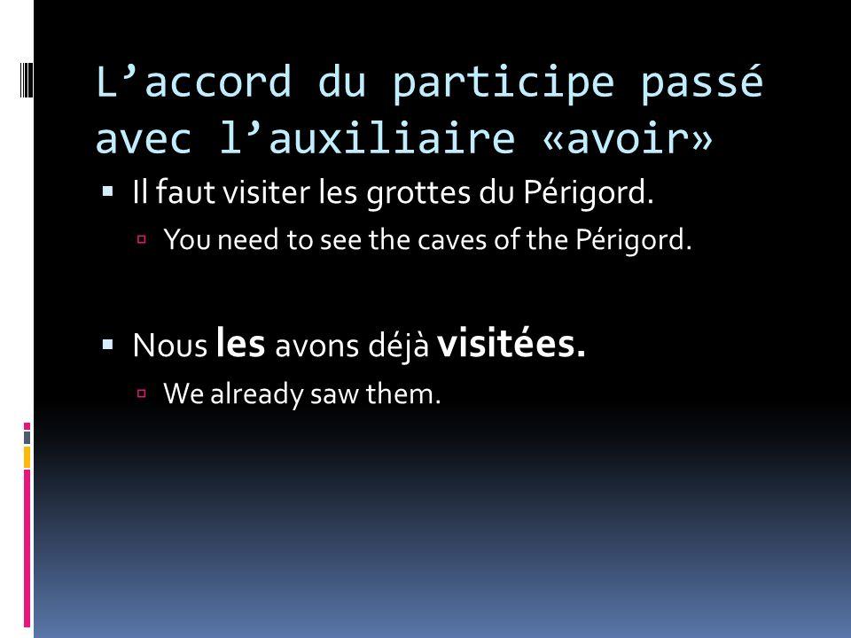 Laccord du participe passé avec lauxiliaire «avoir» Il faut visiter les grottes du Périgord. You need to see the caves of the Périgord. Nous les avons