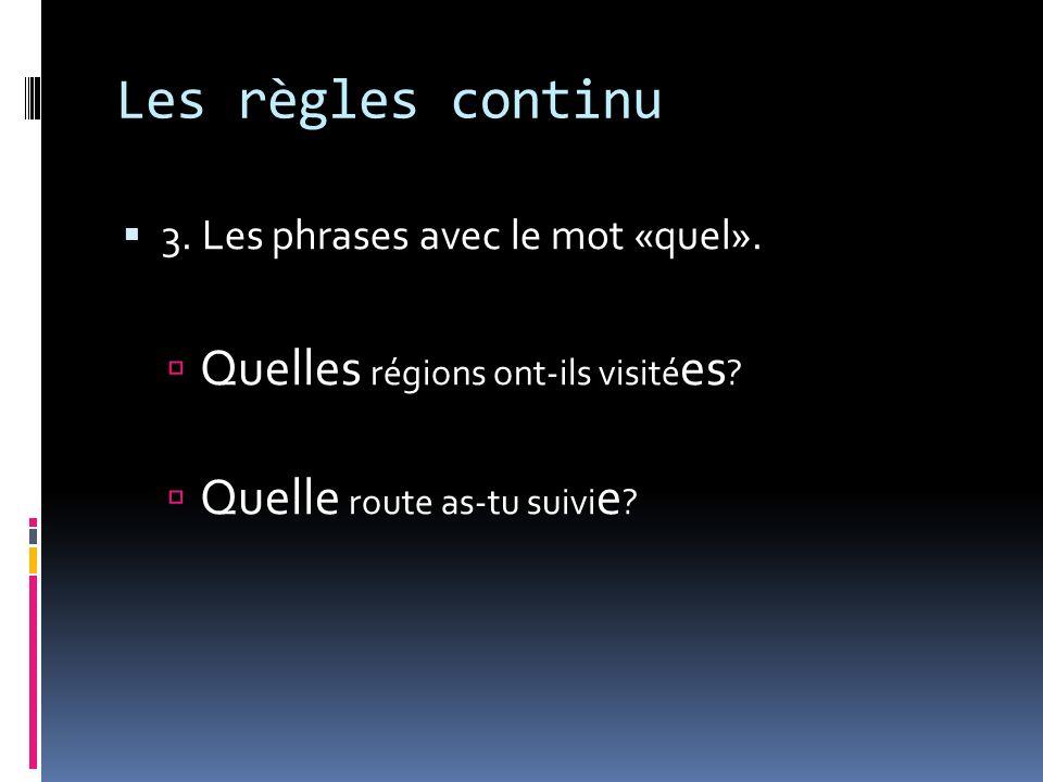 Les règles continu 3. Les phrases avec le mot «quel». Quelles régions ont-ils visité es ? Quelle route as-tu suivi e ?