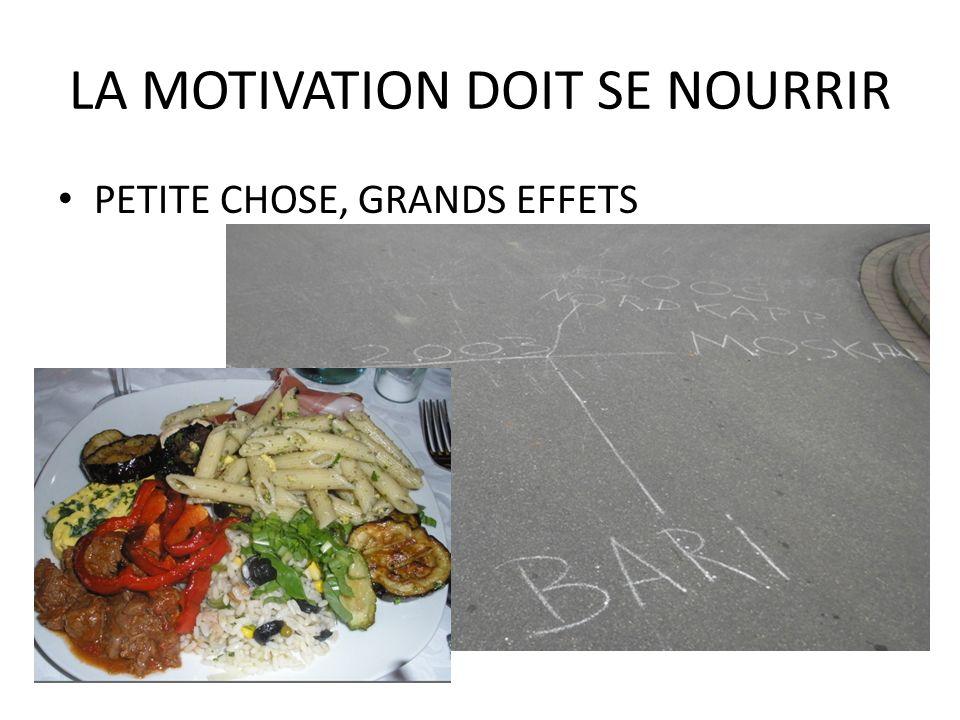 LA MOTIVATION DOIT SE NOURRIR PETITE CHOSE, GRANDS EFFETS