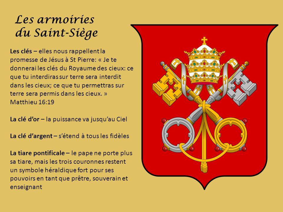 Les armoiries du Saint-Siège Les clés – elles nous rappellent la promesse de Jésus à St Pierre: « Je te donnerai les clés du Royaume des cieux: ce que