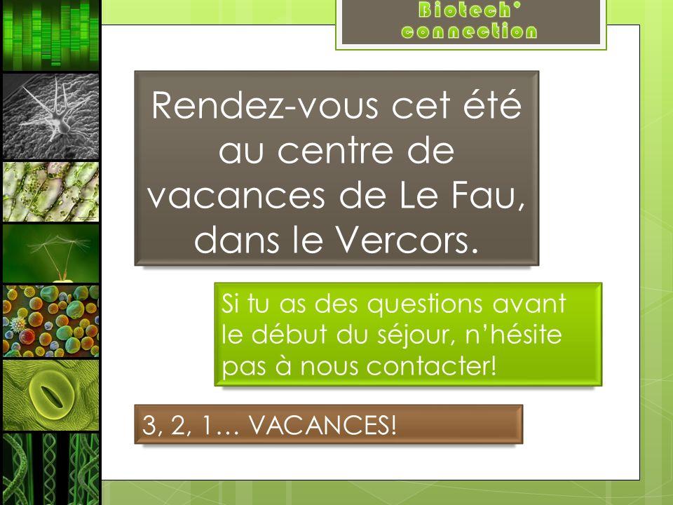 Rendez-vous cet été au centre de vacances de Le Fau, dans le Vercors. Si tu as des questions avant le début du séjour, nhésite pas à nous contacter! 3