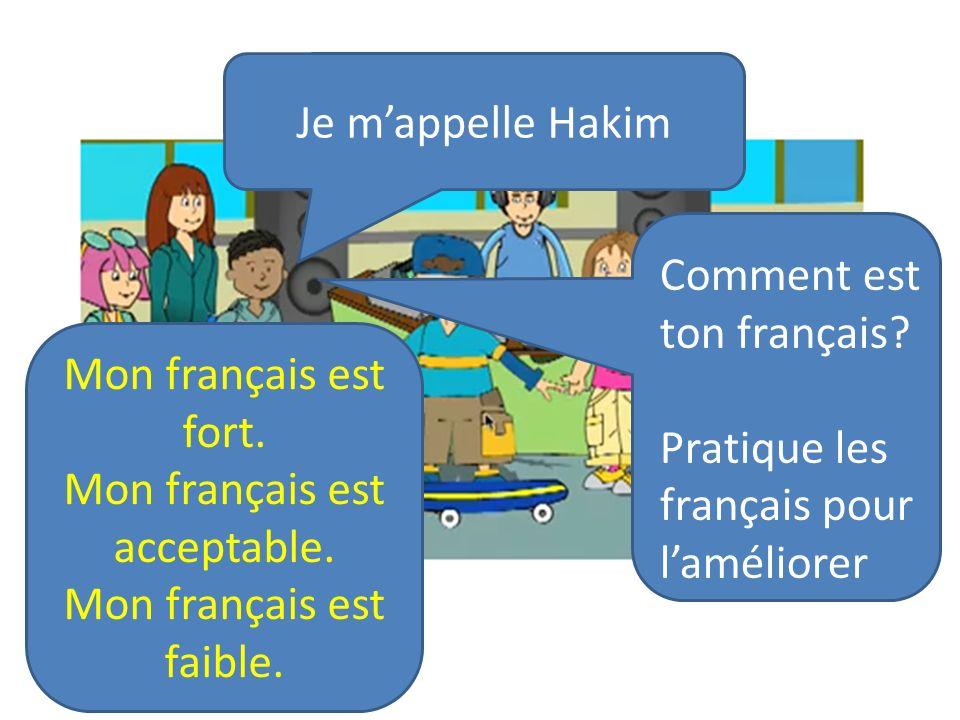 Je mappelle Hakim Comment est ton français? Pratique les français pour laméliorer Mon français est fort. Mon français est acceptable. Mon français est
