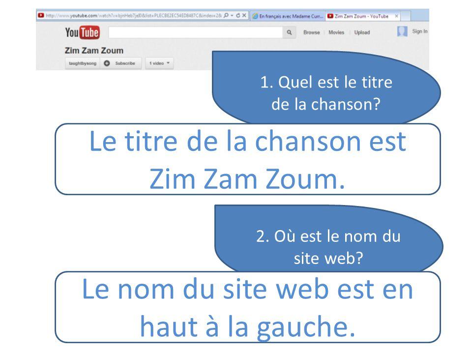 1. Quel est le titre de la chanson? Le titre de la chanson est Zim Zam Zoum. 2. Où est le nom du site web? Le nom du site web est en haut à la gauche.