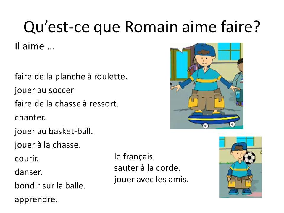 Quest-ce que Romain aime faire? Il aime … faire de la planche à roulette. jouer au soccer faire de la chasse à ressort. chanter. jouer au basket-ball.