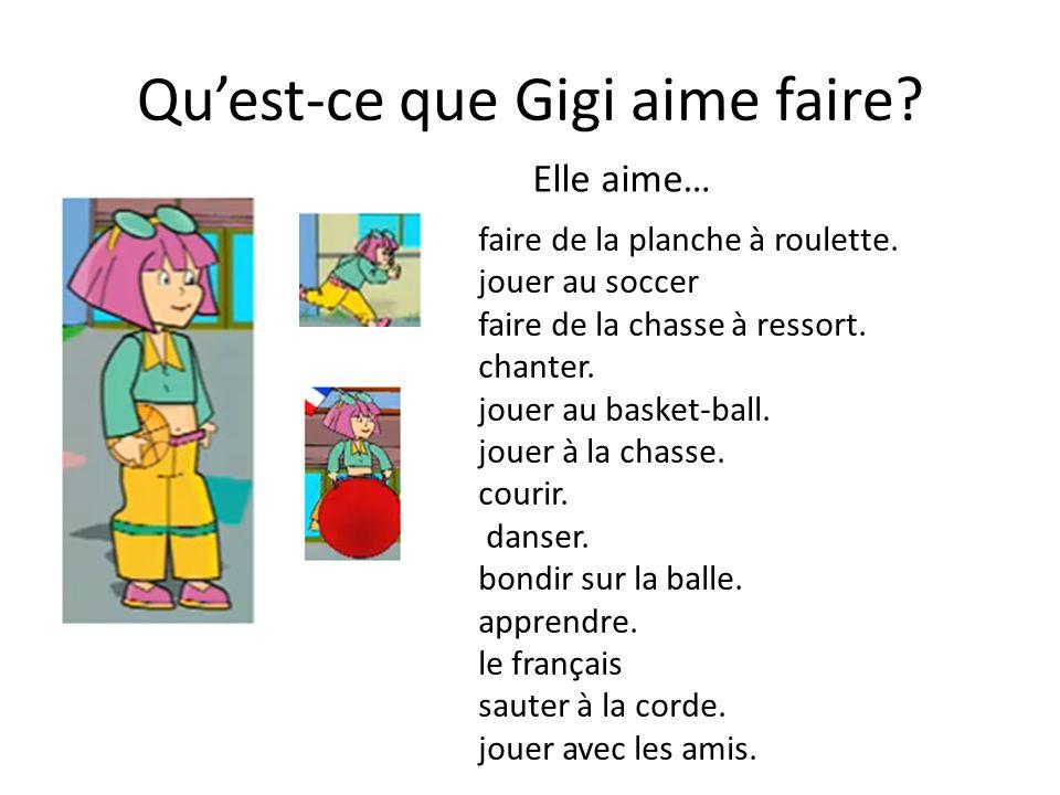 Quest-ce que Gigi aime faire? faire de la planche à roulette. jouer au soccer faire de la chasse à ressort. chanter. jouer au basket-ball. jouer à la