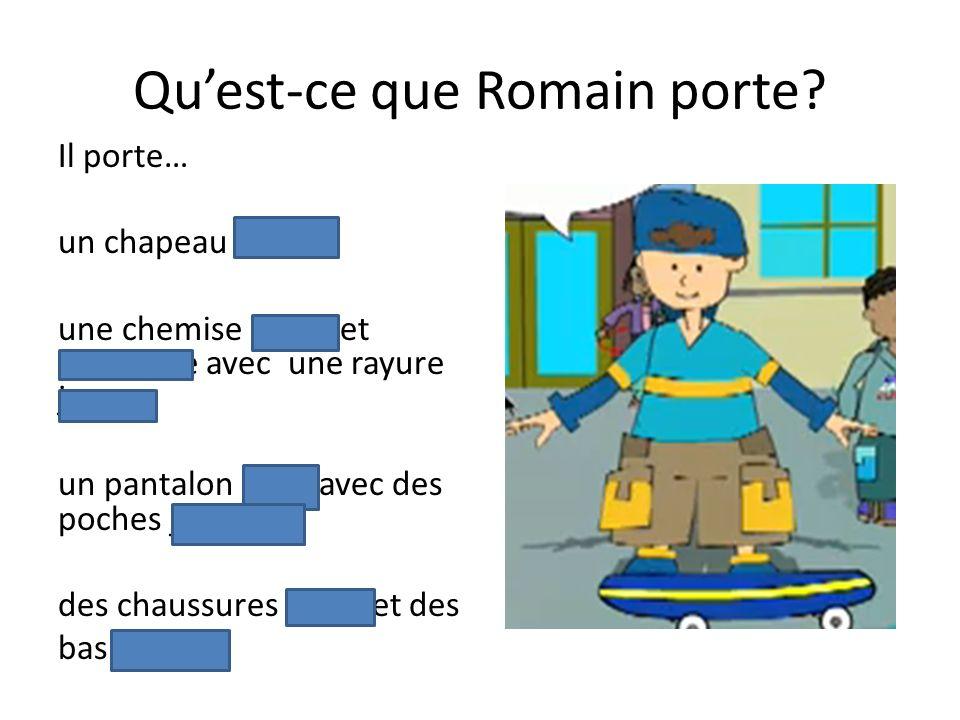 Quest-ce que Romain porte? Il porte… un chapeau bleu. une chemise bleue et turquoise avec une rayure jaune. un pantalon brun avec des poches jaunes. d