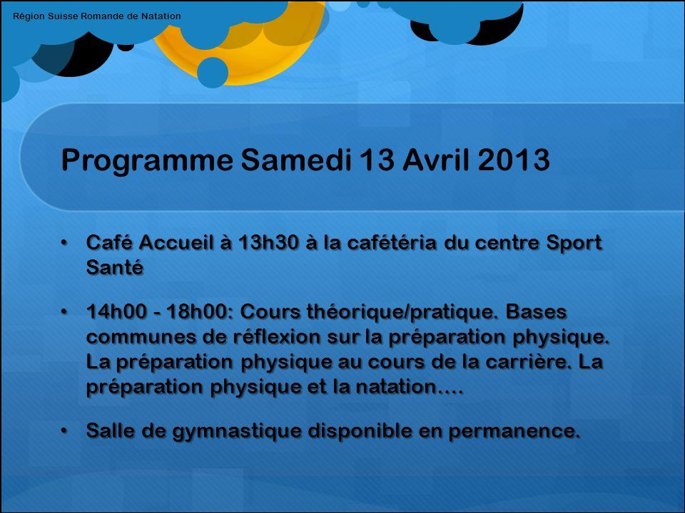 Programme Dimanche 14 Avril 2013 Café Accueil à 08h30 à la cafétéria du Centre Sport Santé Café Accueil à 08h30 à la cafétéria du Centre Sport Santé 09h00-11h00: Séance en salle de musculation.