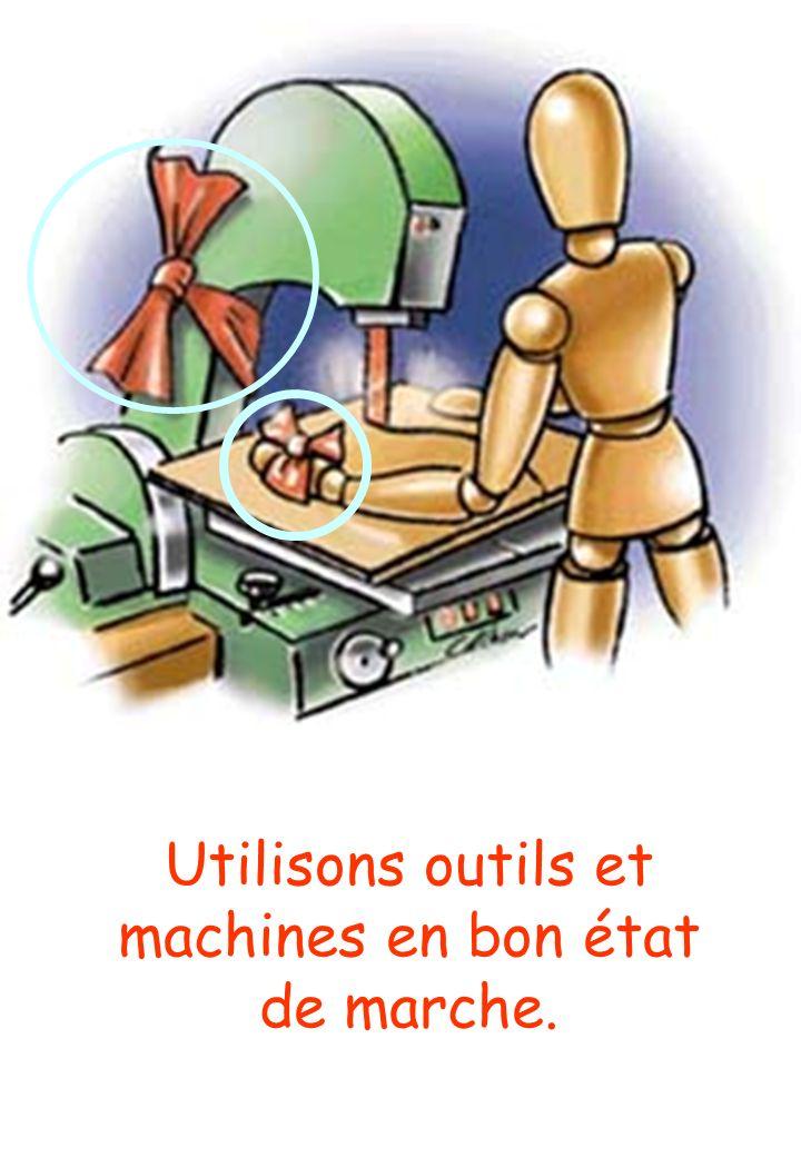 Utilisons outils et machines en bon état de marche.