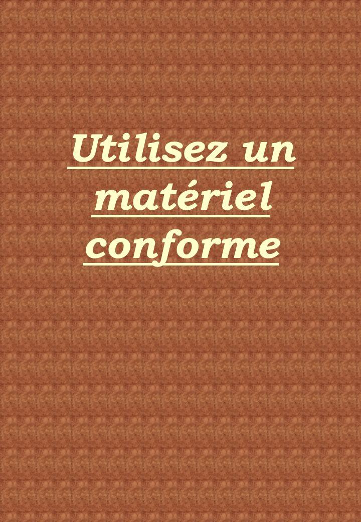 Utilisez un matériel conforme