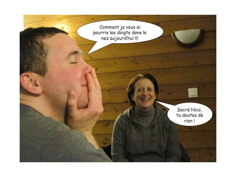 Comment je vous ai pourris les doigts dans le nez aujourdhui !!! Sacré Nico, tu doutes de rien !