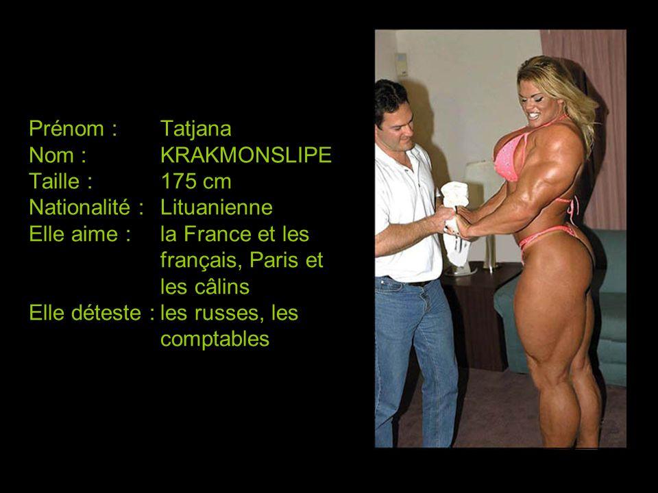 Prénom :Tatjana Nom :KRAKMONSLIPE Taille :175 cm Nationalité :Lituanienne Elle aime :la France et les français, Paris et les câlins Elle déteste :les