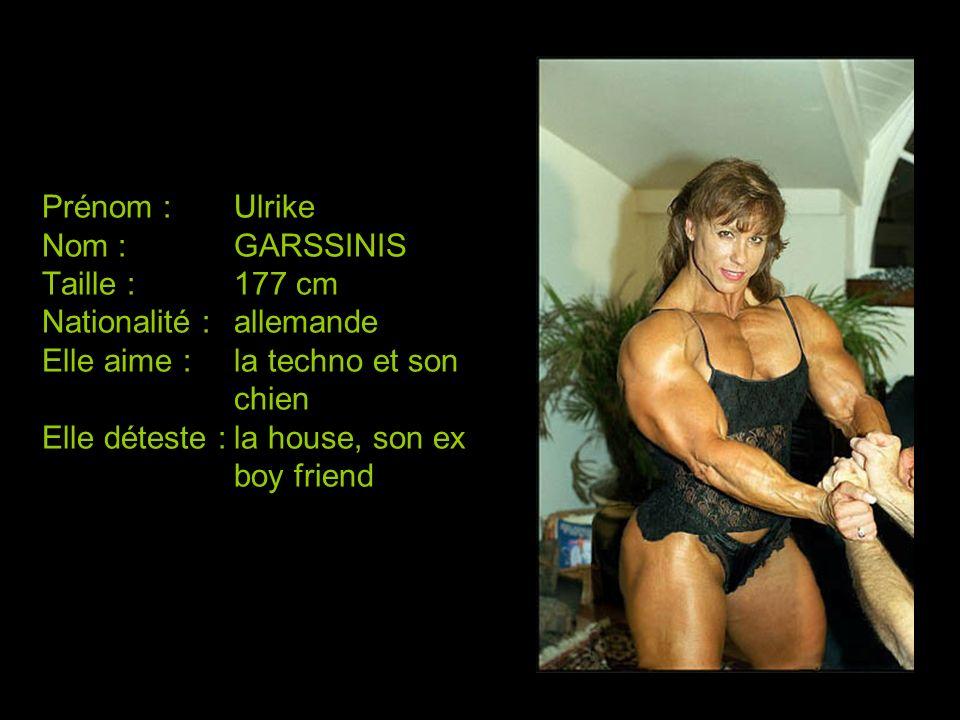 Prénom :Ulrike Nom :GARSSINIS Taille :177 cm Nationalité :allemande Elle aime :la techno et son chien Elle déteste :la house, son ex boy friend