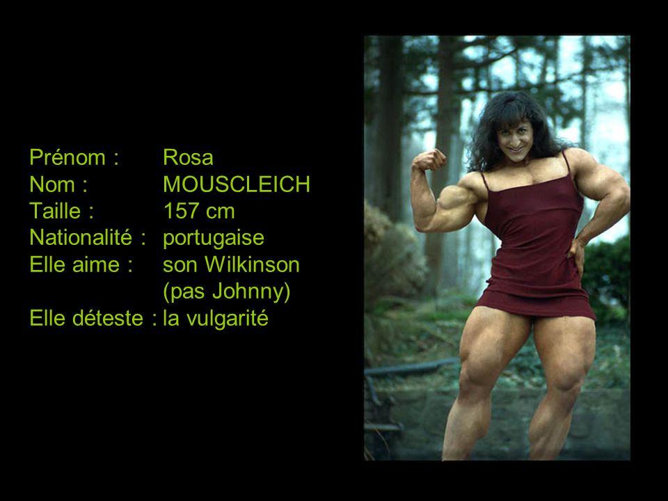 Prénom :Rosa Nom :MOUSCLEICH Taille :157 cm Nationalité :portugaise Elle aime :son Wilkinson (pas Johnny) Elle déteste :la vulgarité
