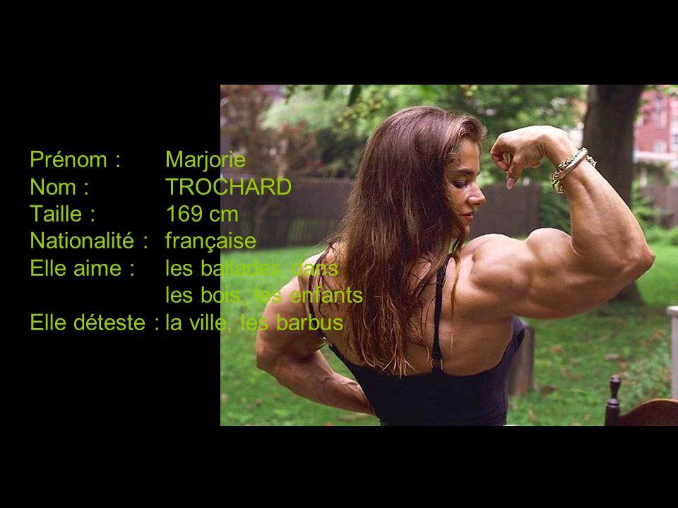 Prénom :Marjorie Nom :TROCHARD Taille :169 cm Nationalité :française Elle aime :les ballades dans les bois, les enfants Elle déteste :la ville, les ba