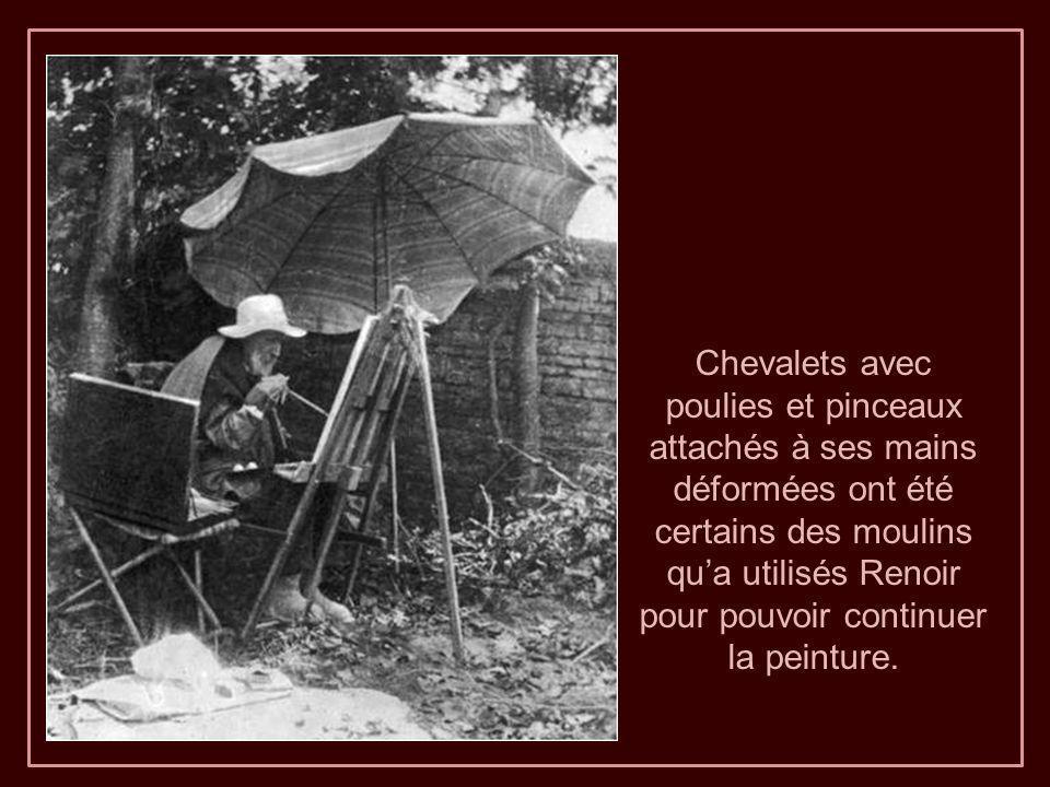 Chevalets avec poulies et pinceaux attachés à ses mains déformées ont été certains des moulins qua utilisés Renoir pour pouvoir continuer la peinture.