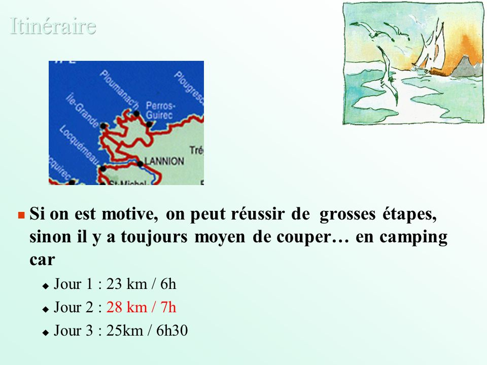 Si on est motive, on peut réussir de grosses étapes, sinon il y a toujours moyen de couper… en camping car Jour 1 : 23 km / 6h Jour 2 : 28 km / 7h Jour 3 : 25km / 6h30