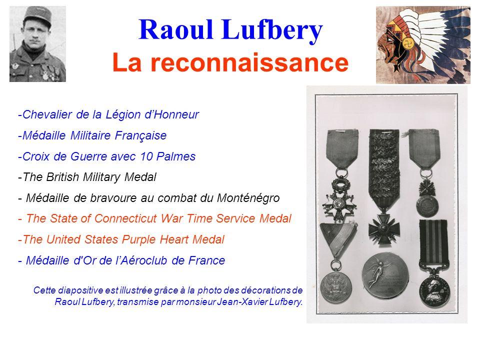 Raoul Lufbery La reconnaissance -Chevalier de la Légion dHonneur -Médaille Militaire Française -Croix de Guerre avec 10 Palmes -The British Military M