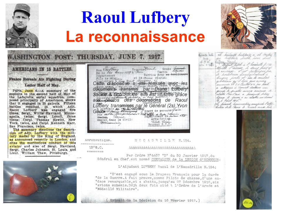 Raoul Lufbery La reconnaissance Cette diapositive a été réalisée avec les documents transmis par Diana Lufbery Stickle & Bob Stickle, elle est illustrée grâce aux photos des décorations de Raoul Lufbery, transmises par le Général (2s) Yvon Goutx.