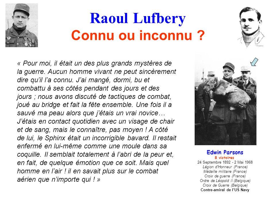 Raoul Lufbery Connu ou inconnu ? « Pour moi, il était un des plus grands mystères de la guerre. Aucun homme vivant ne peut sincèrement dire quil la co