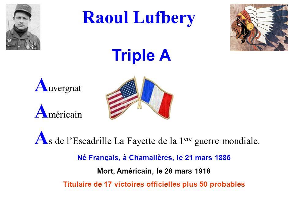 A uvergnat A méricain A s de lEscadrille La Fayette de la 1 ere guerre mondiale. Né Français, à Chamalières, le 21 mars 1885 Mort, Américain, le 28 ma