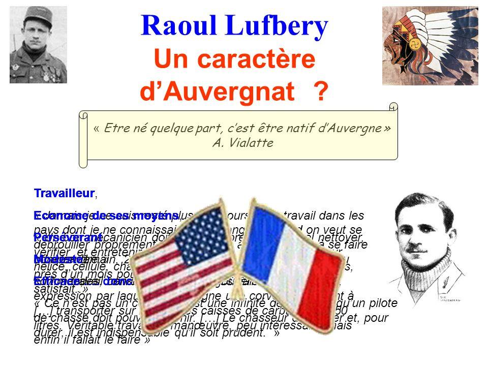 Raoul Lufbery Un caractère dAuvergnat ? Travailleur, Econome de ses moyens, Persévérant, Modeste, Efficace, « Etre né quelque part, cest être natif dA