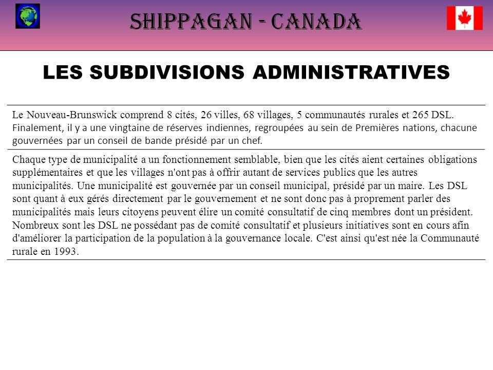 LES SUBDIVISIONS ADMINISTRATIVES Le Nouveau-Brunswick comprend 8 cités, 26 villes, 68 villages, 5 communautés rurales et 265 DSL.