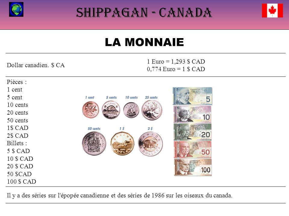 LA MONNAIE Dollar canadien. $ CA 1 Euro = 1,293 $ CAD 0,774 Euro = 1 $ CAD Pièces : 1 cent 5 cent 10 cents 20 cents 50 cents 1$ CAD 2$ CAD Billets : 5