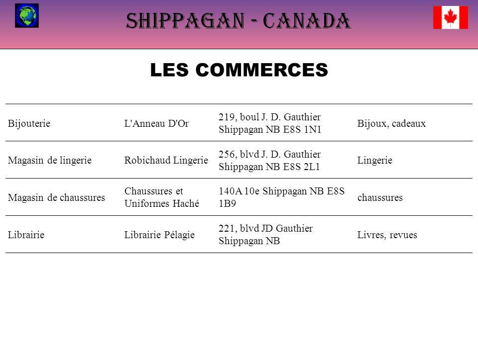 LES COMMERCES BijouterieL'Anneau D'Or 219, boul J. D. Gauthier Shippagan NB E8S 1N1 Bijoux, cadeaux Magasin de lingerieRobichaud Lingerie 256, blvd J.