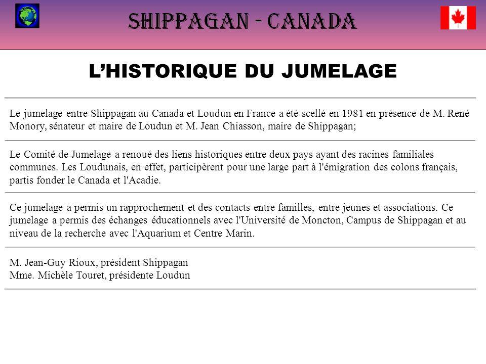 LHISTORIQUE DU JUMELAGE Le jumelage entre Shippagan au Canada et Loudun en France a été scellé en 1981 en présence de M. René Monory, sénateur et mair