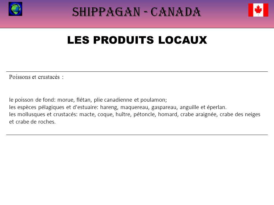 LES PRODUITS LOCAUX Poissons et crustacés : le poisson de fond: morue, flétan, plie canadienne et poulamon; les espèces pélagiques et d estuaire: hareng, maquereau, gaspareau, anguille et éperlan.