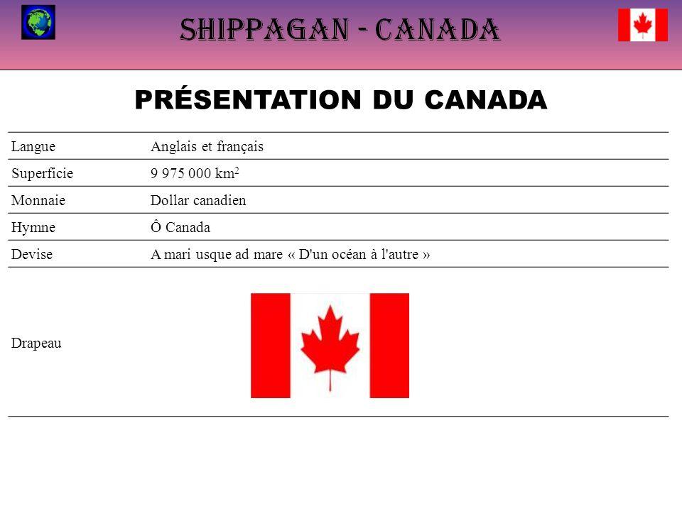 PRÉSENTATION DU CANADA LangueAnglais et français Superficie9 975 000 km 2 MonnaieDollar canadien HymneÔ Canada DeviseA mari usque ad mare « D un océan à l autre » Drapeau