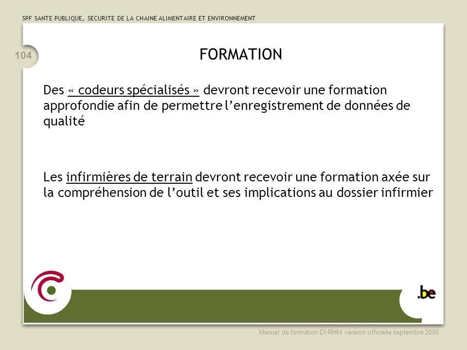 SPF SANTE PUBLIQUE, SECURITE DE LA CHAINE ALIMENTAIRE ET ENVIRONNEMENT Manuel de formation DI-RHM version officielle septembre 2006 104 FORMATION Des