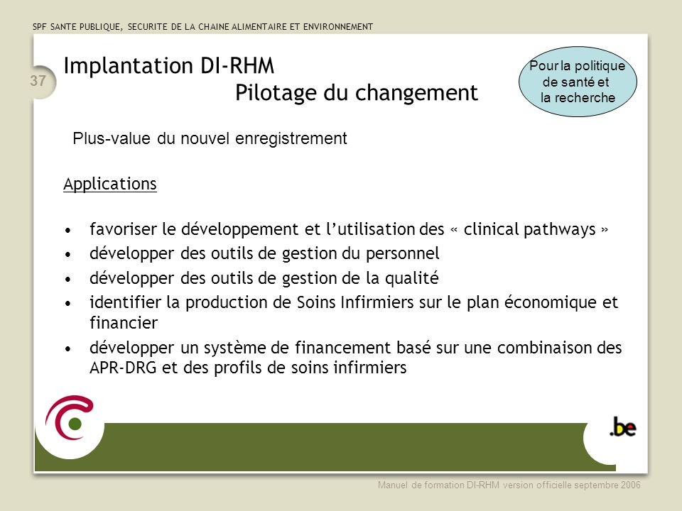 SPF SANTE PUBLIQUE, SECURITE DE LA CHAINE ALIMENTAIRE ET ENVIRONNEMENT Manuel de formation DI-RHM version officielle septembre 2006 37 Applications fa