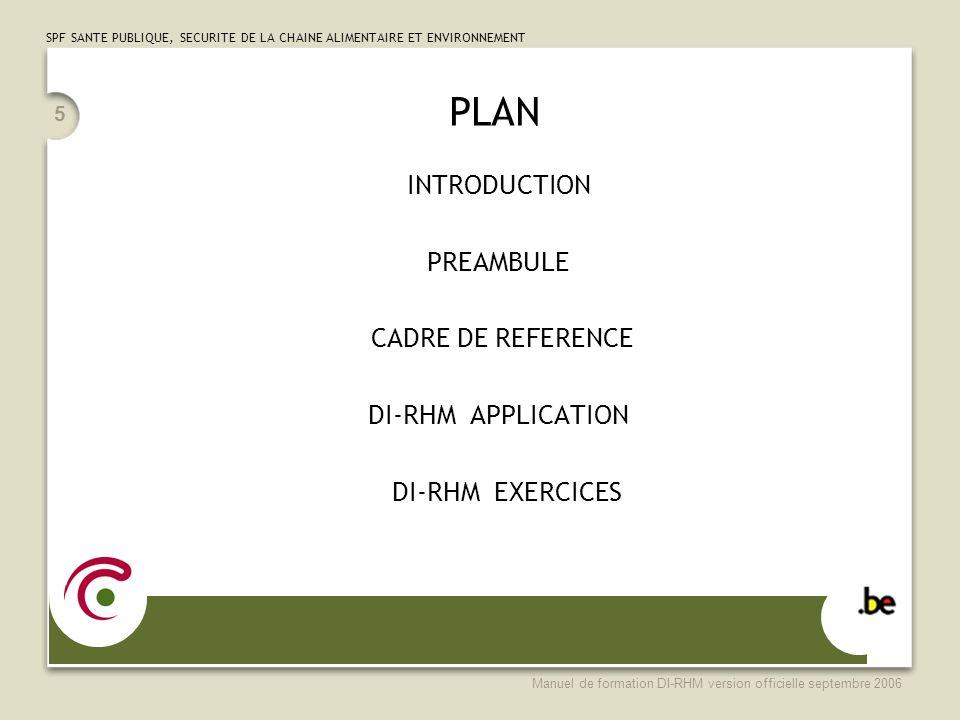 SPF SANTE PUBLIQUE, SECURITE DE LA CHAINE ALIMENTAIRE ET ENVIRONNEMENT Manuel de formation DI-RHM version officielle septembre 2006 5 PLAN INTRODUCTIO