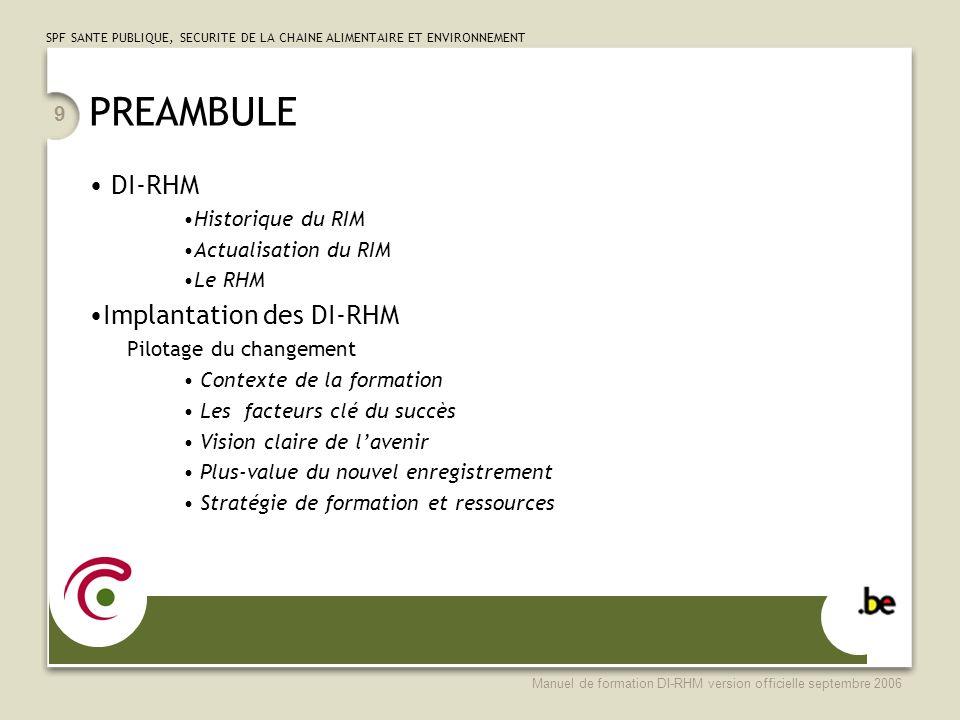 SPF SANTE PUBLIQUE, SECURITE DE LA CHAINE ALIMENTAIRE ET ENVIRONNEMENT Manuel de formation DI-RHM version officielle septembre 2006 9 PREAMBULE DI-RHM